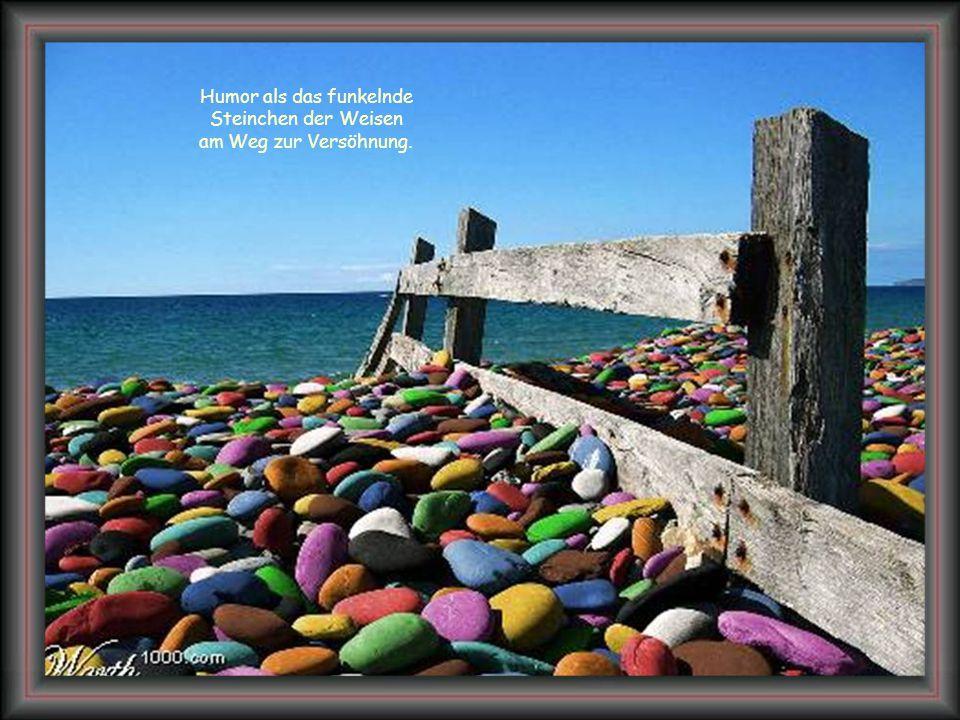 Humor als das funkelnde Steinchen der Weisen am Weg zur Versöhnung.