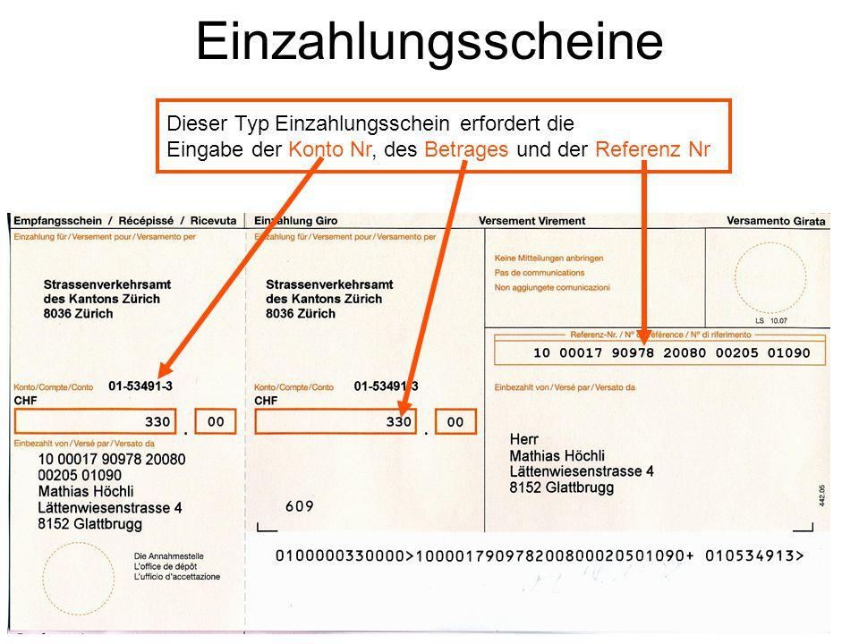 Einzahlungsscheine Dieser Typ Einzahlungsschein erfordert die Eingabe der Konto Nr, des Betrages und der Referenz Nr.