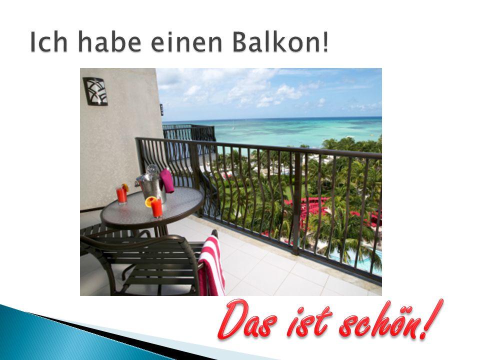 Ich habe einen Balkon! Das ist schön!