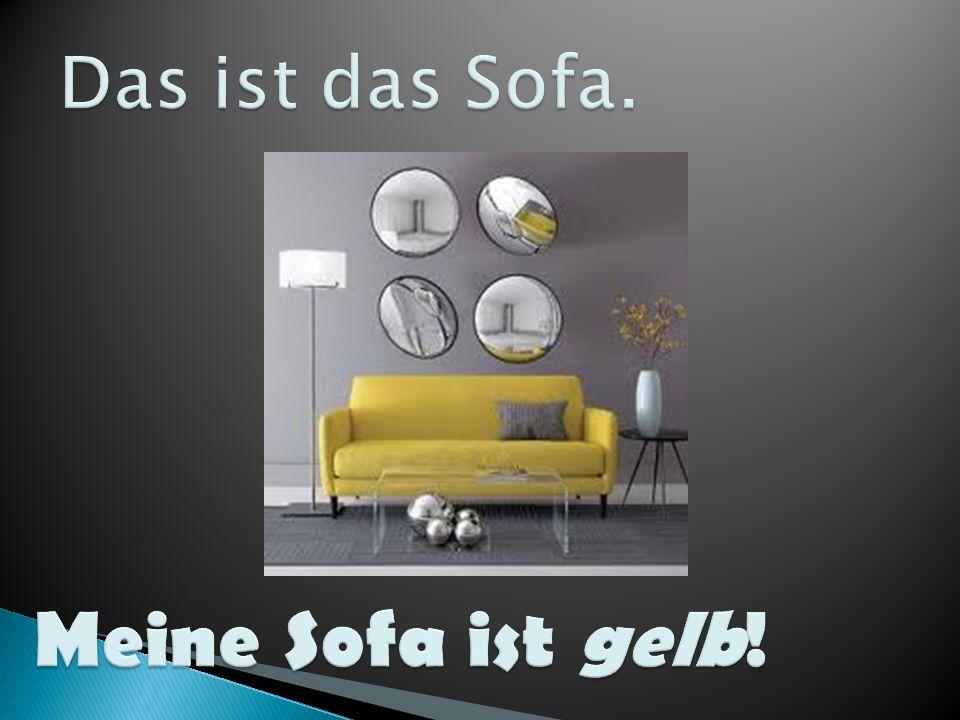 Das ist das Sofa. Meine Sofa ist gelb!