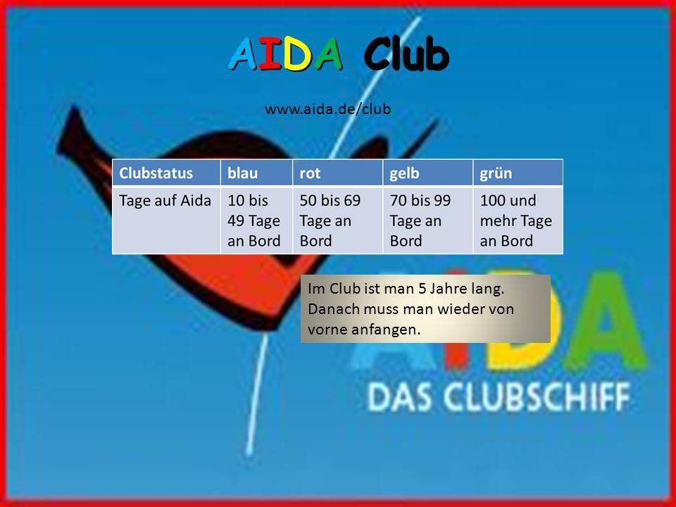 AIDA Club www.aida.de/club Im Club ist man 5 Jahre lang.