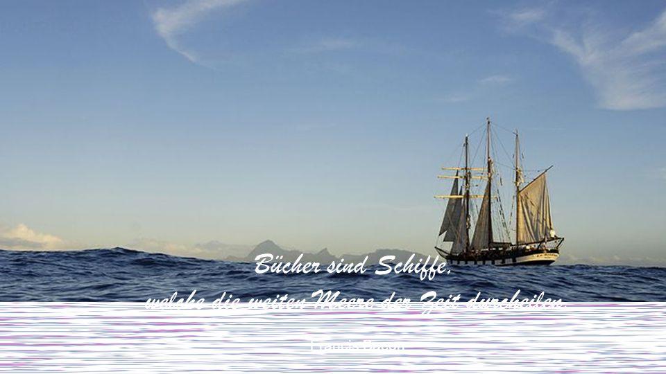 welche die weiten Meere der Zeit durcheilen. Francis Bacon