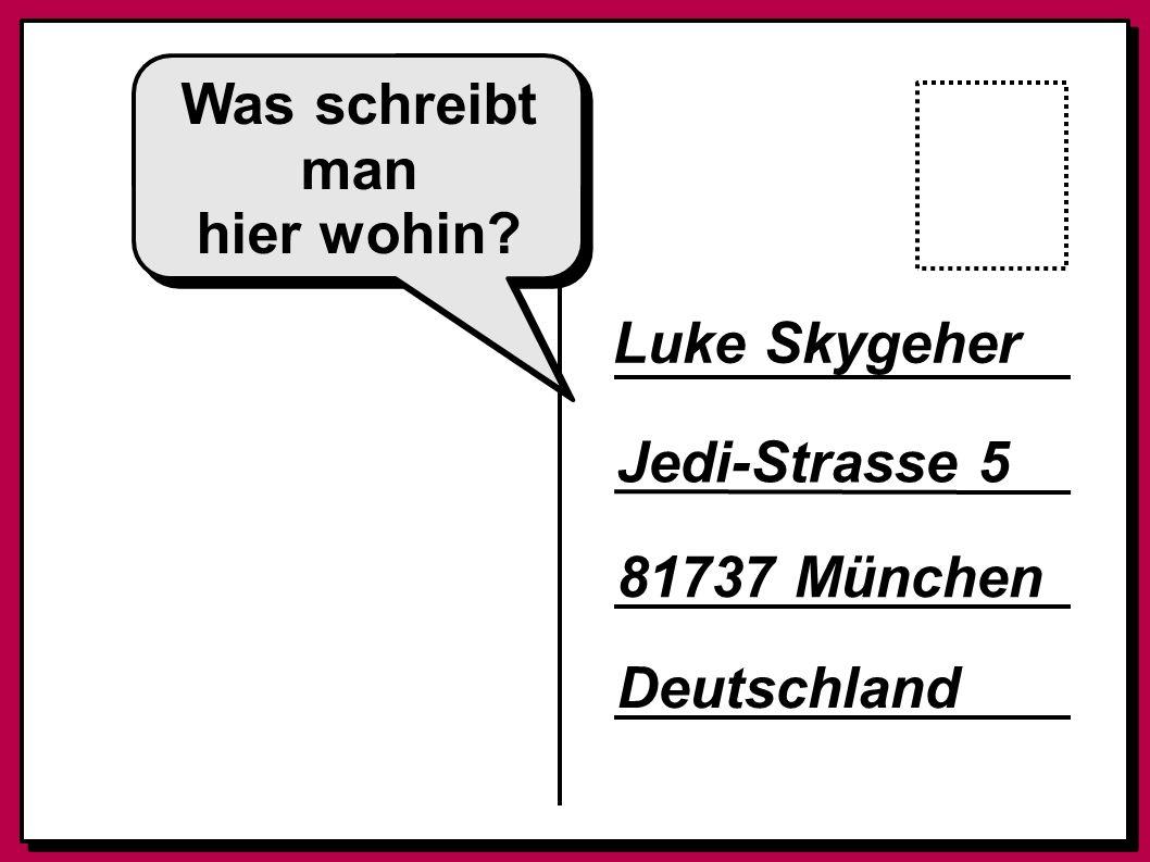 Was schreibt man hier wohin Luke Skygeher Jedi-Strasse 5 81737 München Deutschland