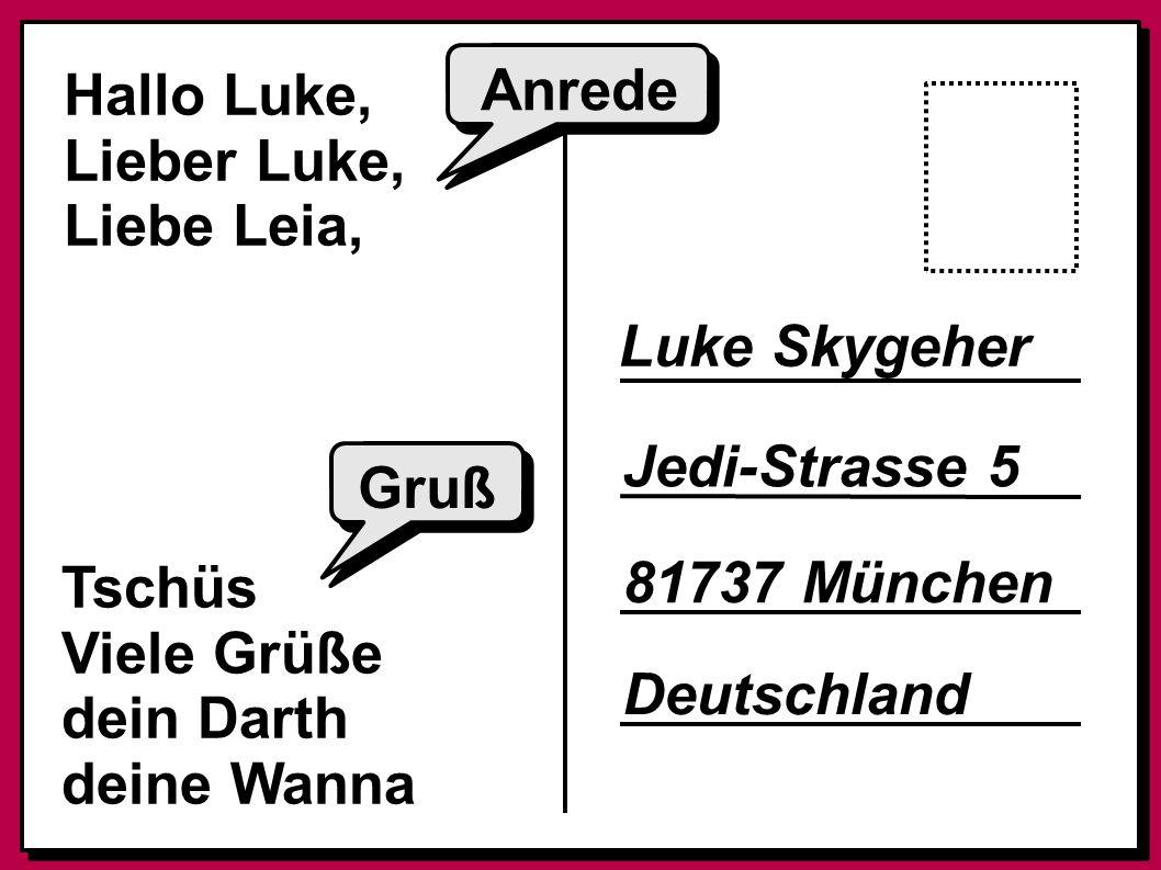 Hallo Luke, Lieber Luke, Liebe Leia, Anrede. Luke Skygeher. Jedi-Strasse 5. Gruß. Tschüs. Viele Grüße.