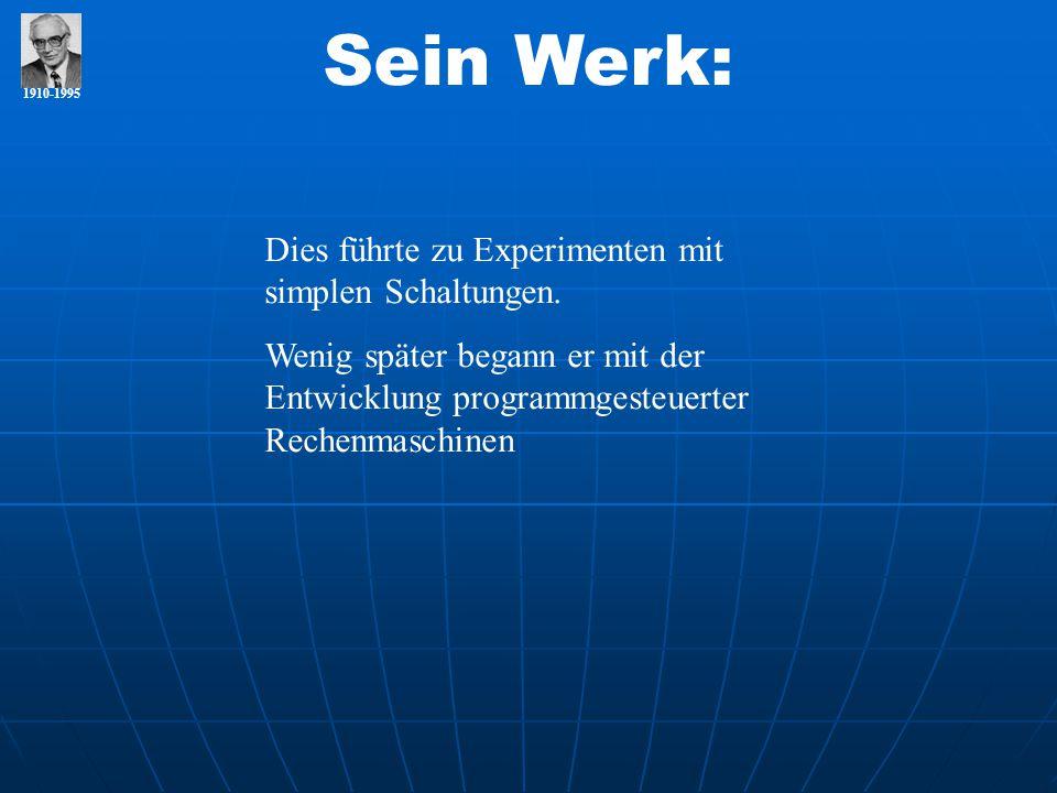 Sein Werk: Dies führte zu Experimenten mit simplen Schaltungen.