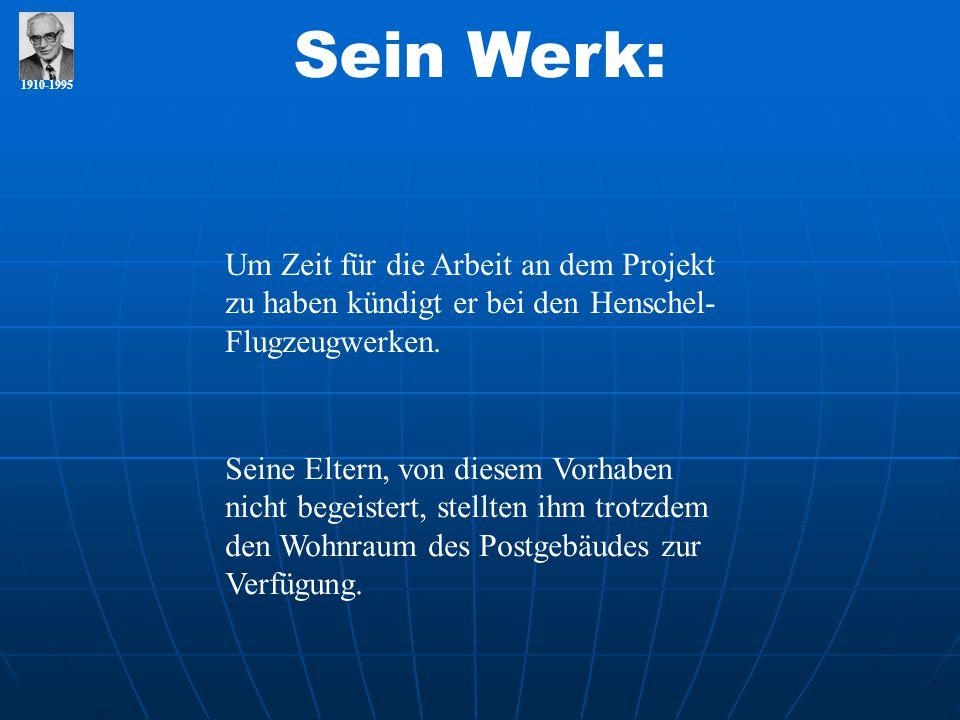 Sein Werk: 1910-1995. Um Zeit für die Arbeit an dem Projekt zu haben kündigt er bei den Henschel-Flugzeugwerken.