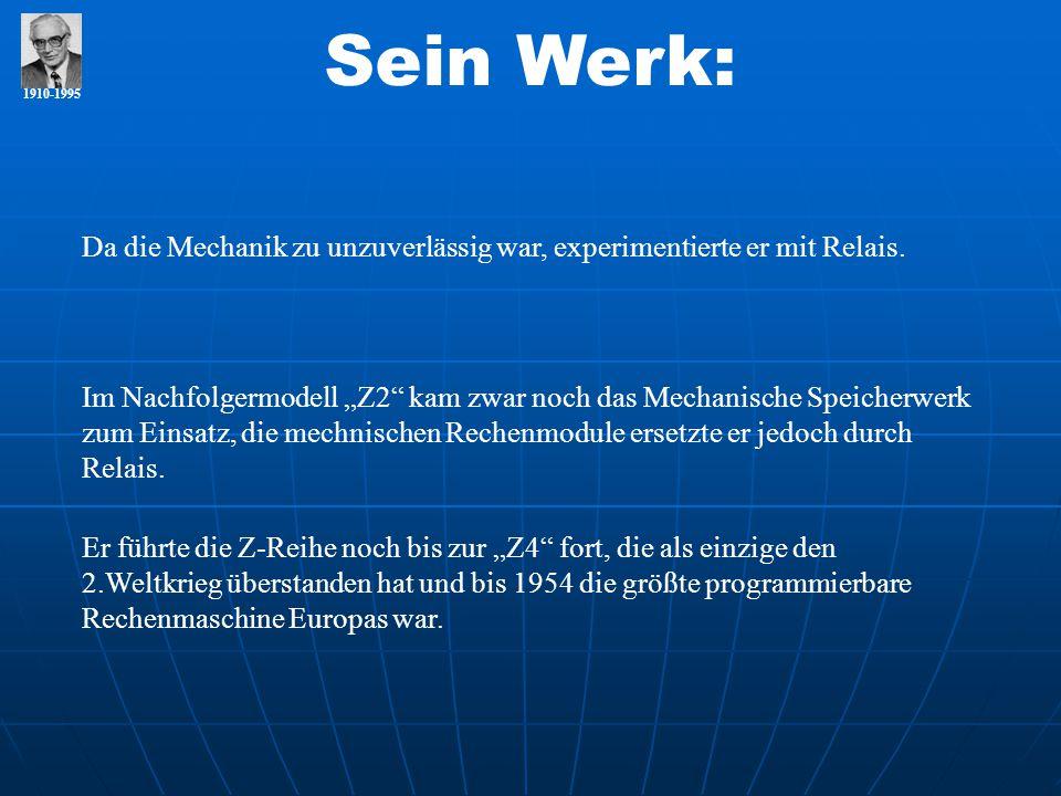 Sein Werk: 1910-1995. Da die Mechanik zu unzuverlässig war, experimentierte er mit Relais.