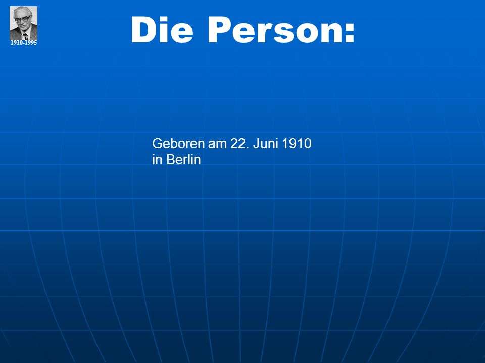 Die Person: 1910-1995 Geboren am 22. Juni 1910 in Berlin