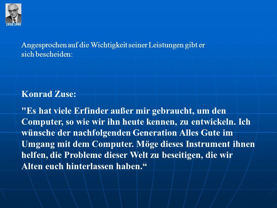1910-1995 Angesprochen auf die Wichtigkeit seiner Leistungen gibt er sich bescheiden: Konrad Zuse: