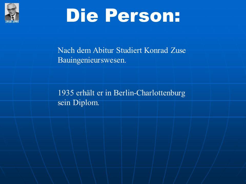 Die Person: Nach dem Abitur Studiert Konrad Zuse Bauingenieurswesen.