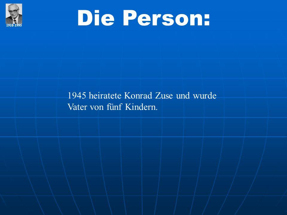 Die Person: 1910-1995 1945 heiratete Konrad Zuse und wurde Vater von fünf Kindern.
