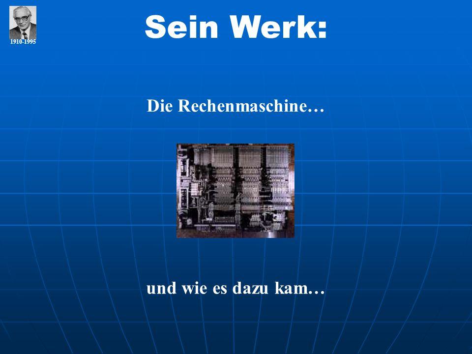 Sein Werk: 1910-1995 Die Rechenmaschine… und wie es dazu kam…