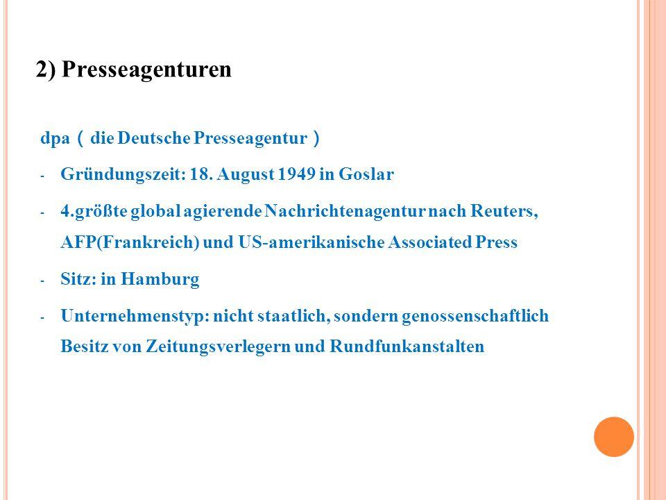 2) Presseagenturen dpa(die Deutsche Presseagentur)