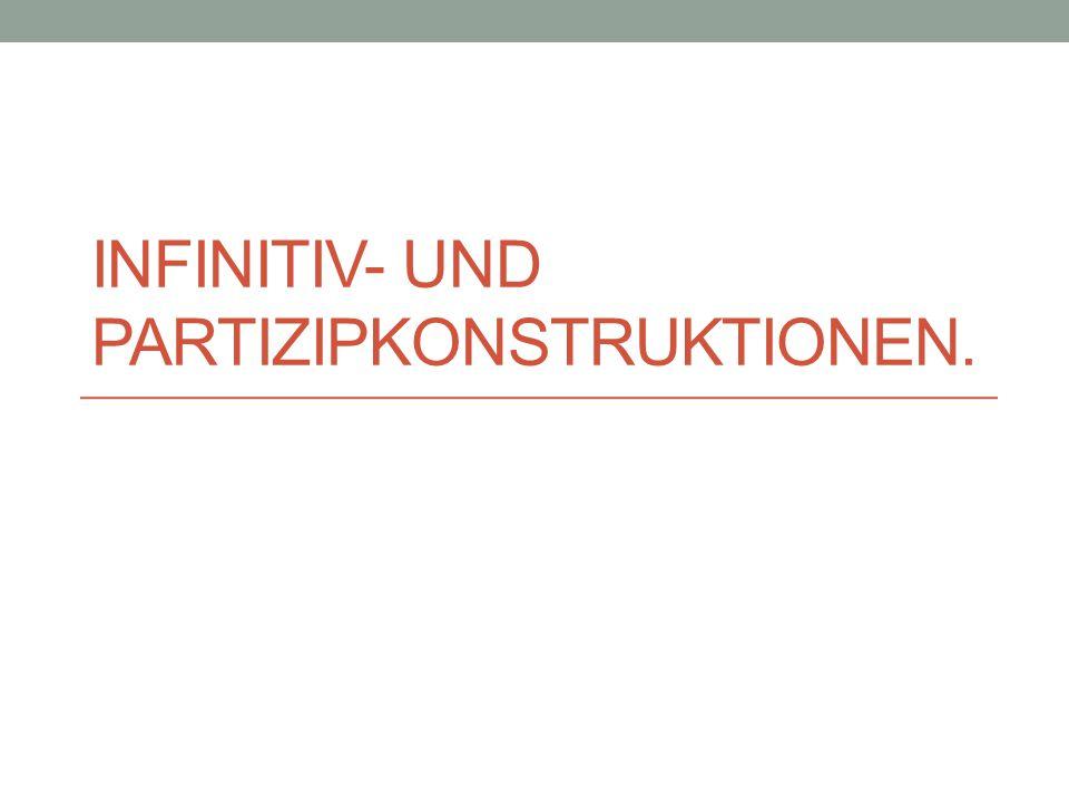 Infinitiv- und Partizipkonstruktionen.