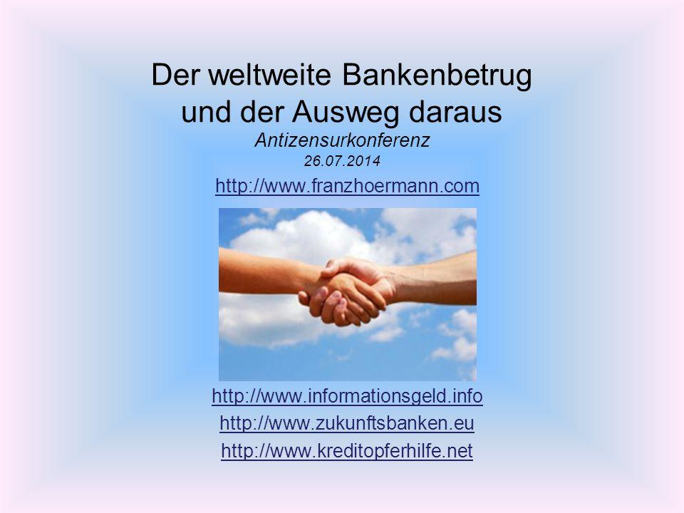 Der weltweite Bankenbetrug und der Ausweg daraus Antizensurkonferenz 26.07.2014