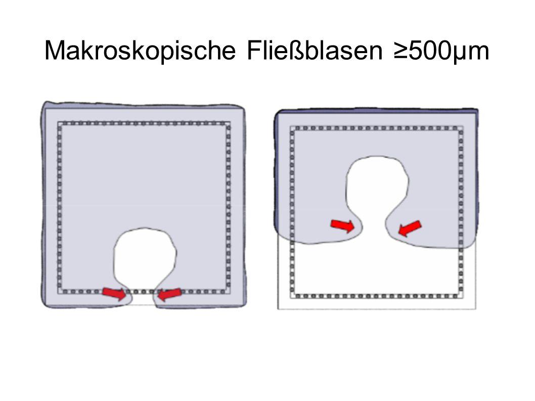 Makroskopische Fließblasen ≥500µm