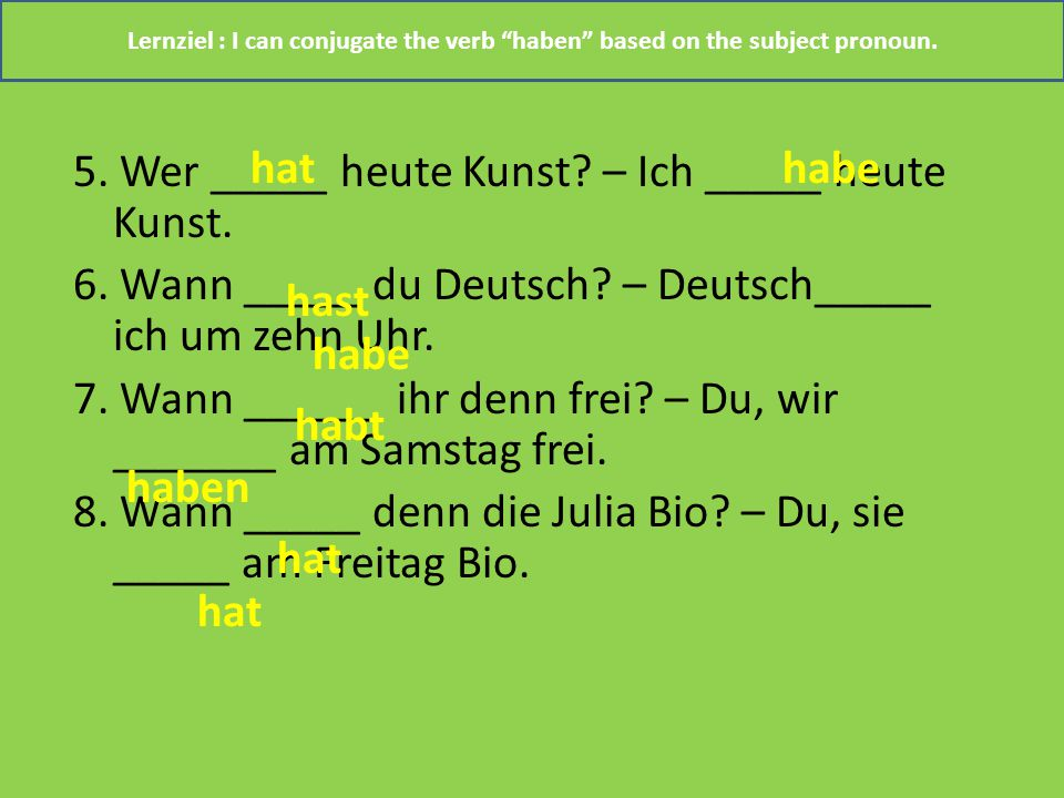 Lernziel : I can conjugate the verb haben based on the subject pronoun.