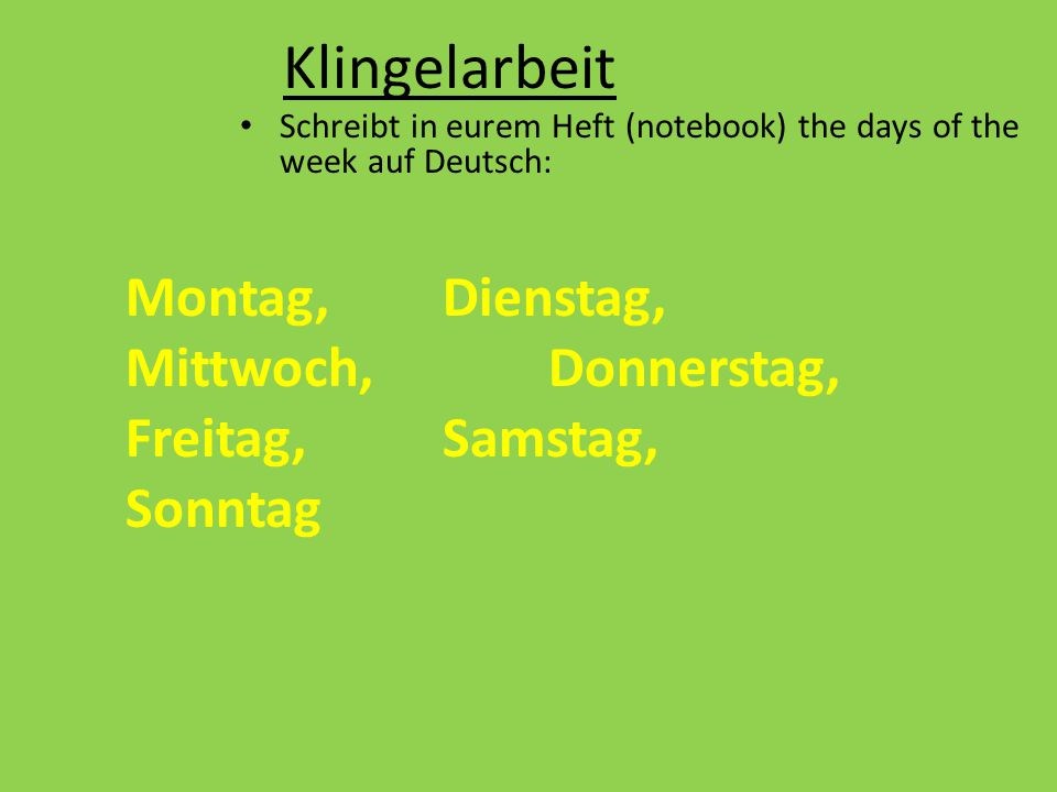 Schreibt in eurem Heft (notebook) the days of the week auf Deutsch: