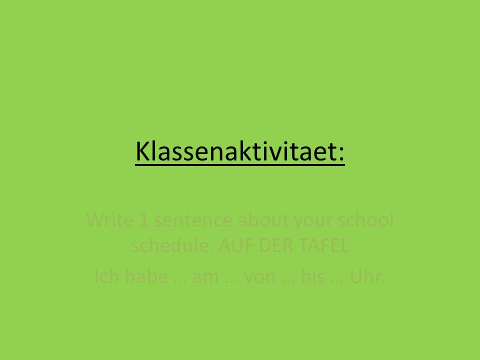 Klassenaktivitaet: Write 1 sentence about your school schedule.