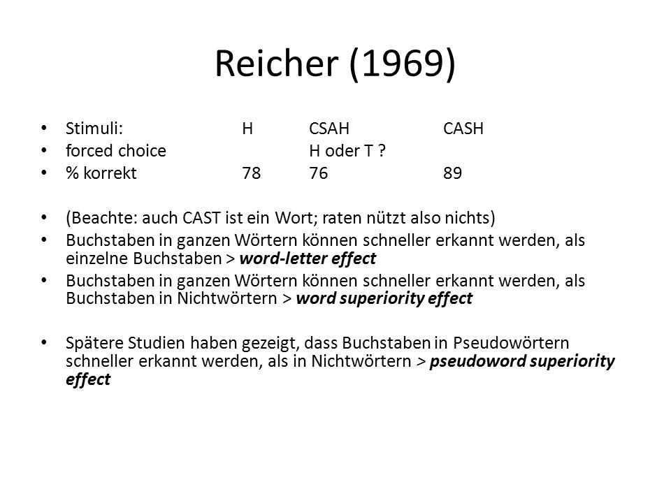 Reicher (1969) Stimuli: H CSAH CASH forced choice H oder T