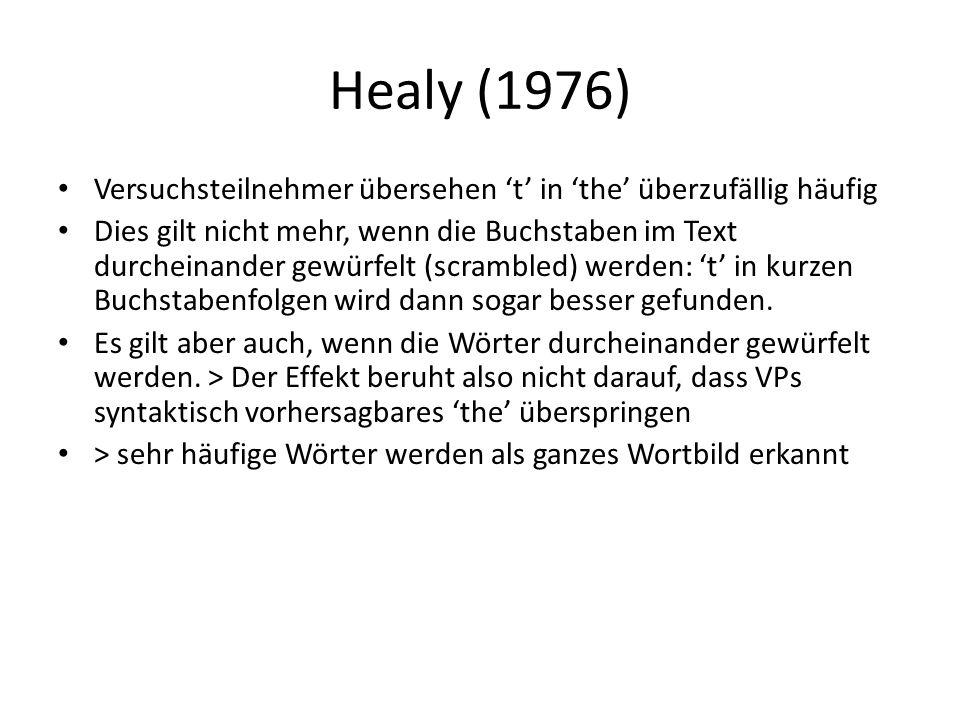 Healy (1976) Versuchsteilnehmer übersehen 't' in 'the' überzufällig häufig.