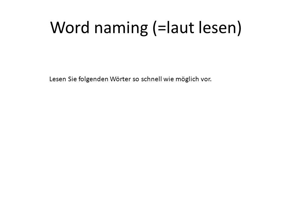Word naming (=laut lesen)