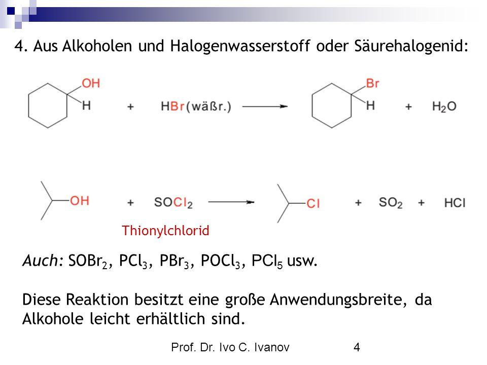 4. Aus Alkoholen und Halogenwasserstoff oder Säurehalogenid: