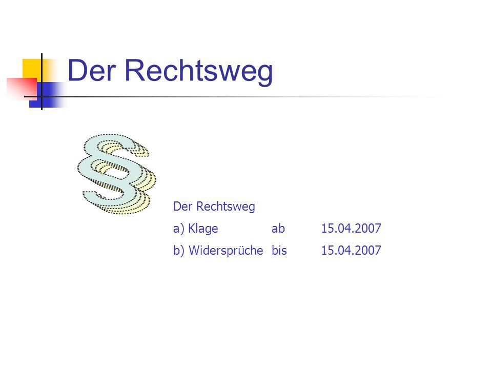 Der Rechtsweg Der Rechtsweg a) Klage ab 15.04.2007