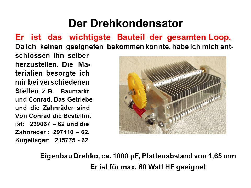 Der Drehkondensator Er ist das wichtigste Bauteil der gesamten Loop.