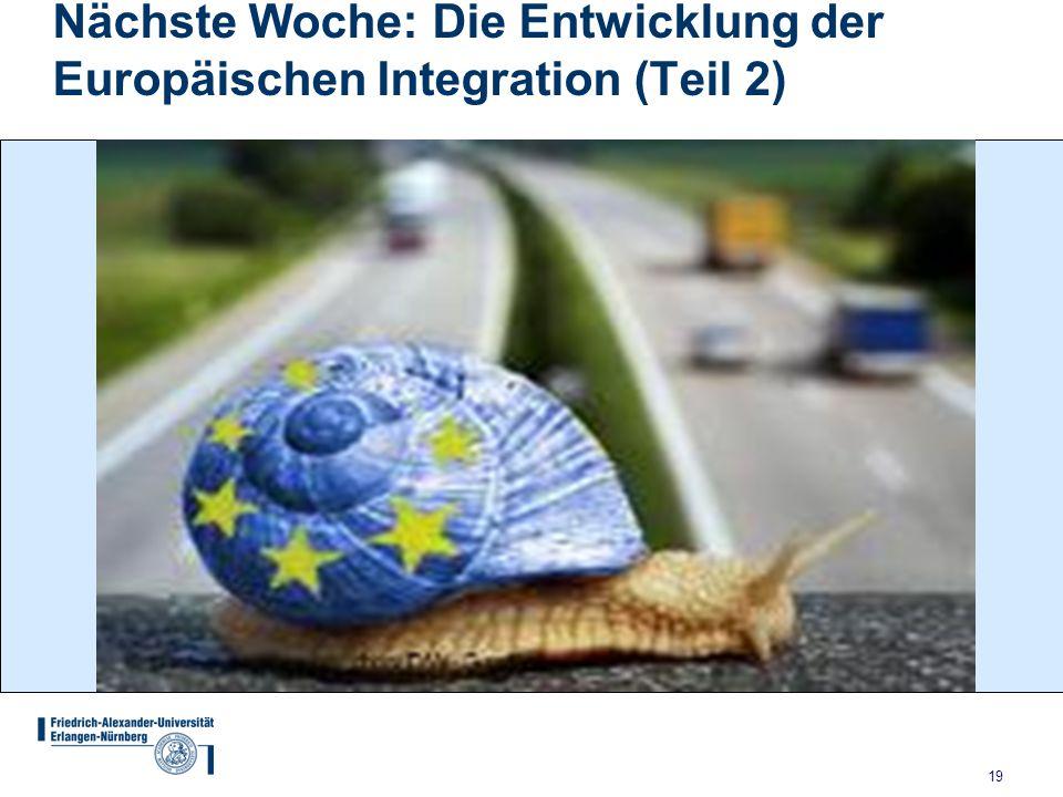 Nächste Woche: Die Entwicklung der Europäischen Integration (Teil 2)
