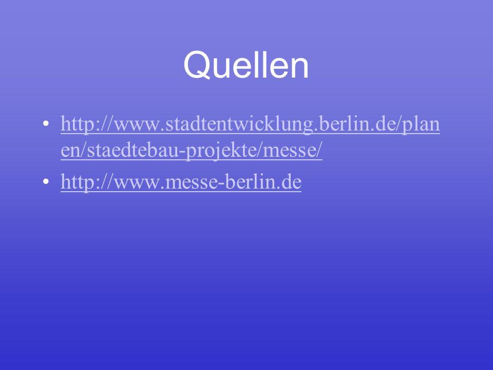 Quellen http://www.stadtentwicklung.berlin.de/planen/staedtebau-projekte/messe/ http://www.messe-berlin.de.