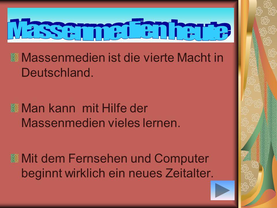 Massenmedien heute Massenmedien ist die vierte Macht in Deutschland.