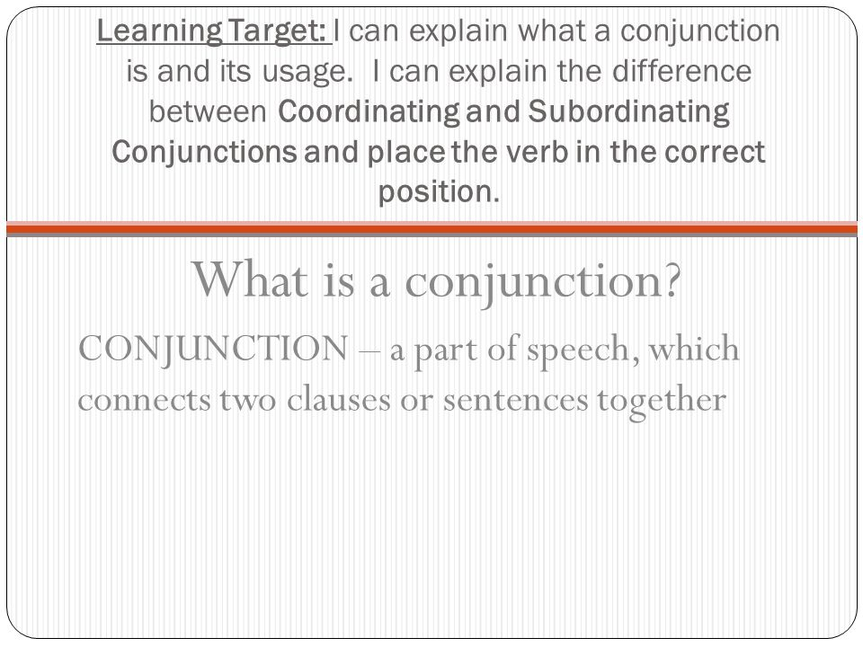 Learning Target: I can explain what a conjunction is and its usage