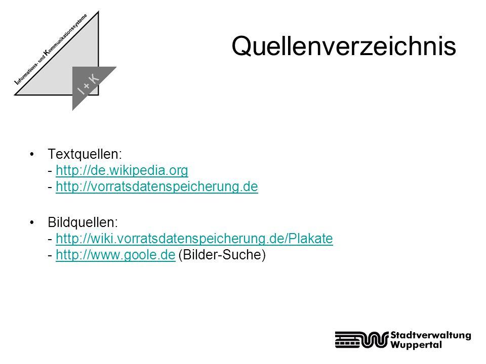 Quellenverzeichnis Textquellen: - http://de.wikipedia.org - http://vorratsdatenspeicherung.de.