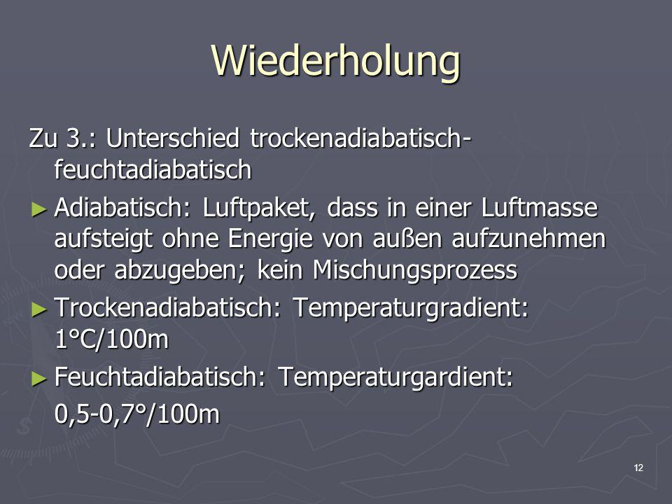 Wiederholung Zu 3.: Unterschied trockenadiabatisch- feuchtadiabatisch