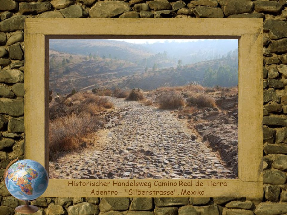 Historischer Handelsweg Camino Real de Tierra Adentro - Silberstrasse , Mexiko