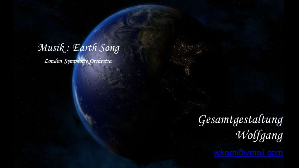 Gesamtgestaltung Wolfgang Musik : Earth Song wkorn@ymail.com