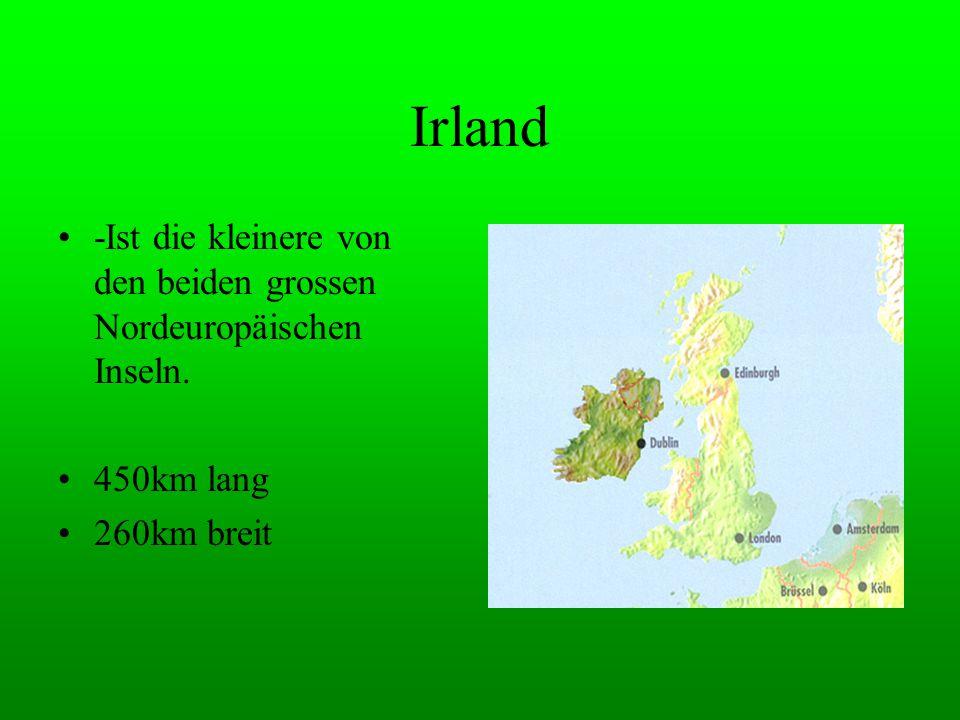 Irland -Ist die kleinere von den beiden grossen Nordeuropäischen Inseln. 450km lang 260km breit