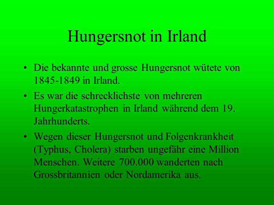 Hungersnot in Irland Die bekannte und grosse Hungersnot wütete von 1845-1849 in Irland.