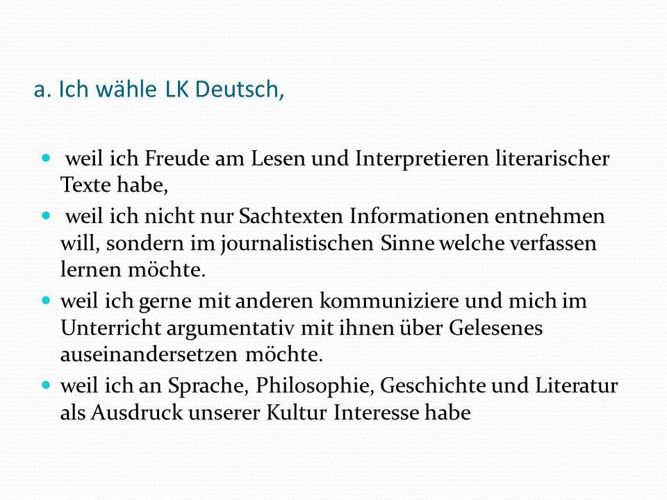 a. Ich wähle LK Deutsch, weil ich Freude am Lesen und Interpretieren literarischer Texte habe,