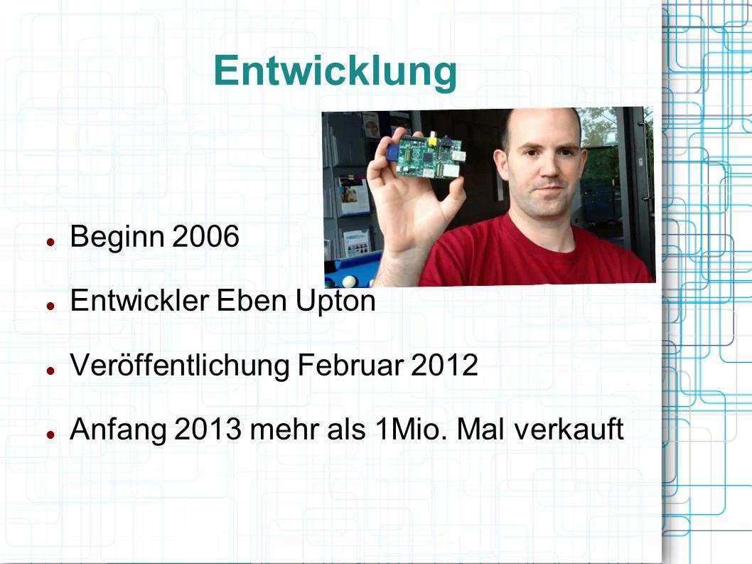 Entwicklung Beginn 2006 Entwickler Eben Upton