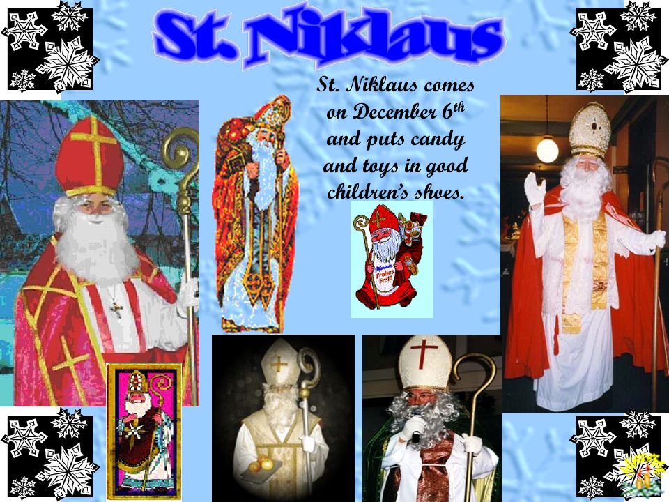 St. Niklaus comes on December 6th and puts candy and toys in good children's shoes.