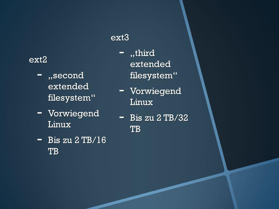 "ext3 ext2. ""third extended filesystem Vorwiegend Linux. Bis zu 2 TB/32 TB. ""second extended filesystem"