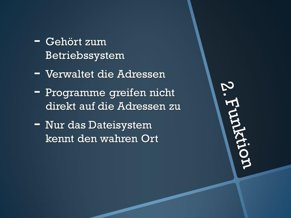 2. Funktion Gehört zum Betriebssystem Verwaltet die Adressen