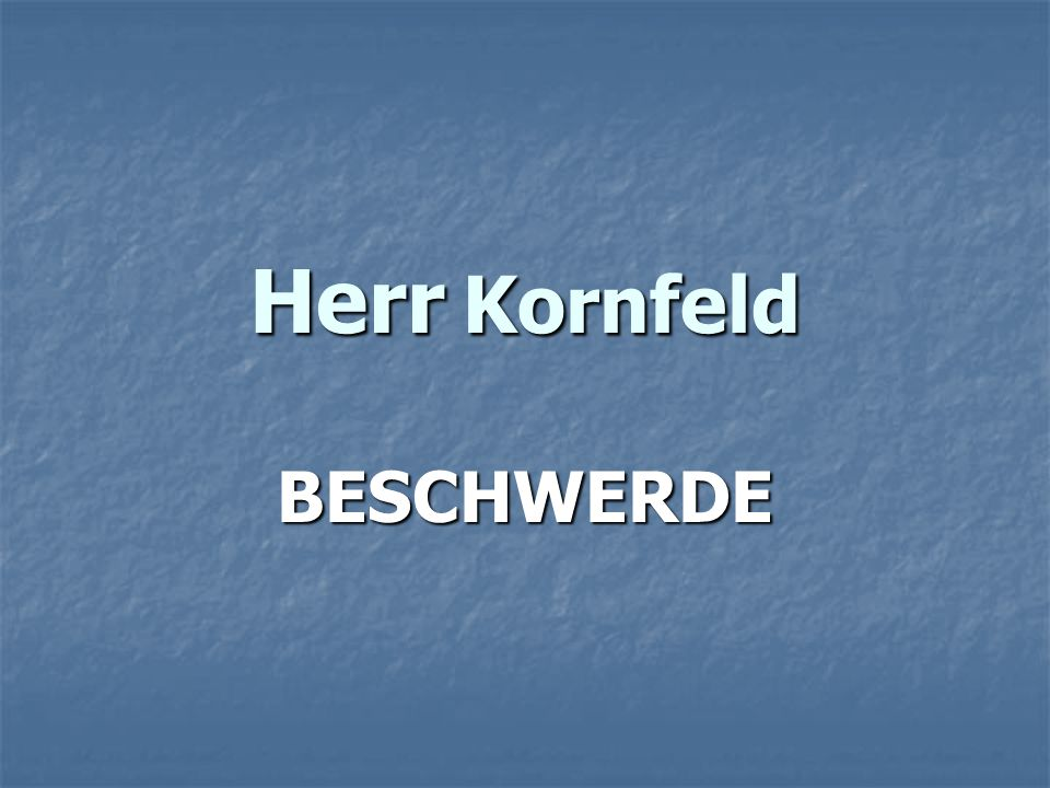 Herr Kornfeld BESCHWERDE