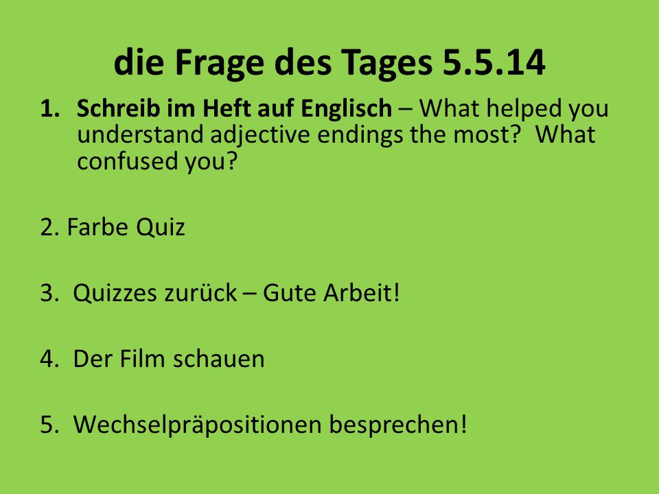 die Frage des Tages 5.5.14 Schreib im Heft auf Englisch – What helped you understand adjective endings the most What confused you