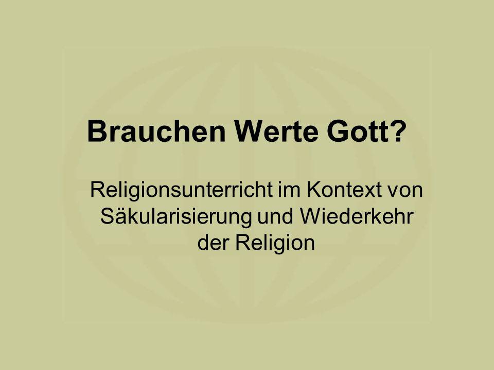 Brauchen Werte Gott Religionsunterricht im Kontext von Säkularisierung und Wiederkehr der Religion