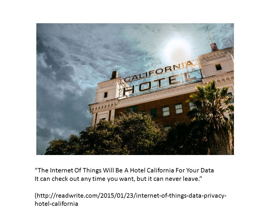 The Internet Of Things Will Be A Hotel California For Your Data