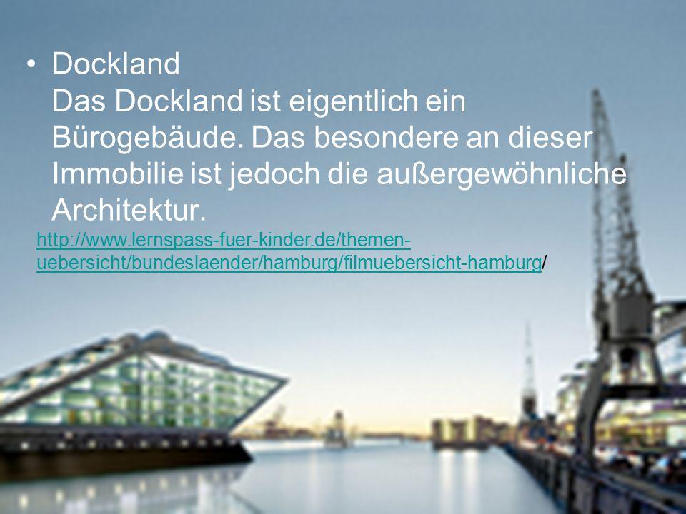 Dockland Das Dockland ist eigentlich ein Bürogebäude