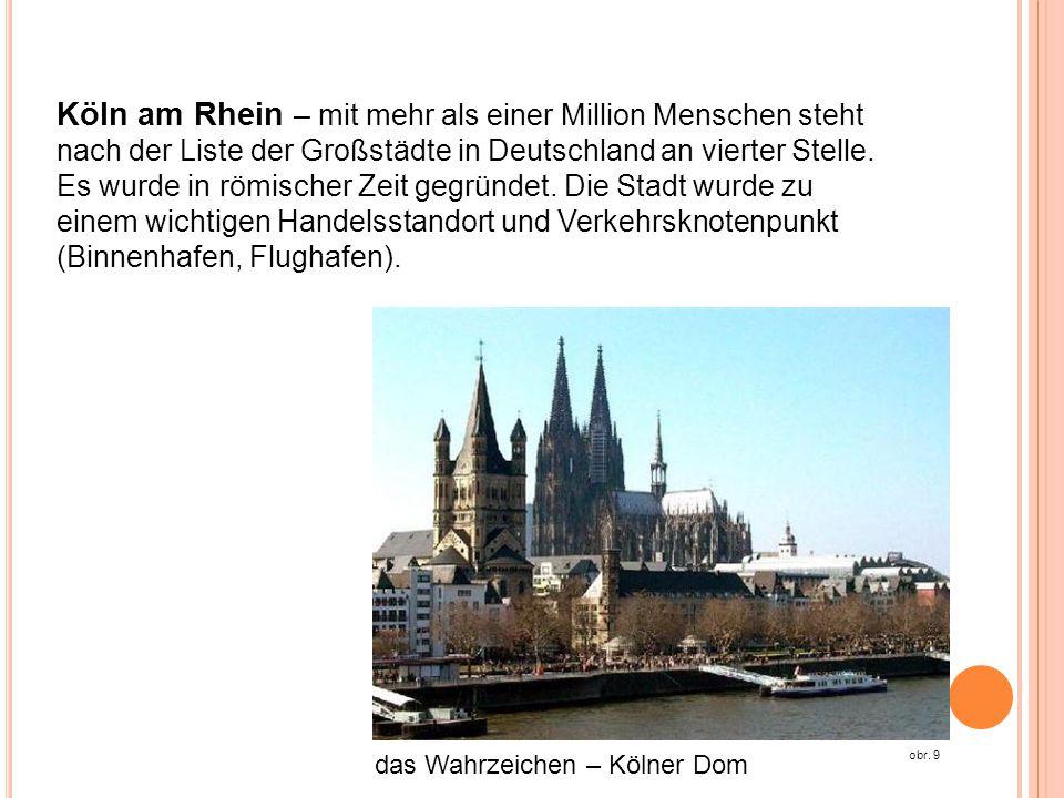 Köln am Rhein – mit mehr als einer Million Menschen steht nach der Liste der Großstädte in Deutschland an vierter Stelle. Es wurde in römischer Zeit gegründet. Die Stadt wurde zu einem wichtigen Handelsstandort und Verkehrsknotenpunkt (Binnenhafen, Flughafen).